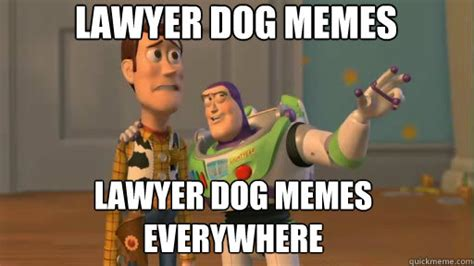 Memes Memes Everywhere - lawyer dog memes lawyer dog memes everywhere everywhere quickmeme