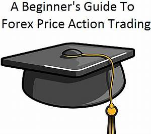 A Beginner's Guide to Forex Price Action Trading » Learn ...