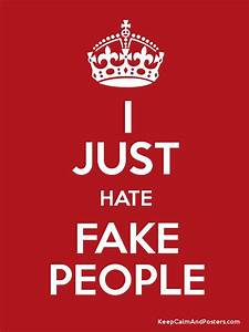 I JUST HATE FAKE PEOPLE - Keep Calm and Posters Generator ...