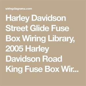Harley Davidson Street Glide Fuse Box Wiring Library  2005