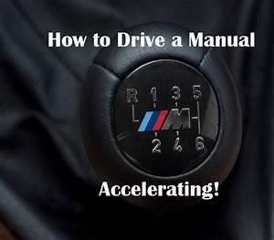 How to Drive a Manual - (Accelerating/Shifting at Full ...