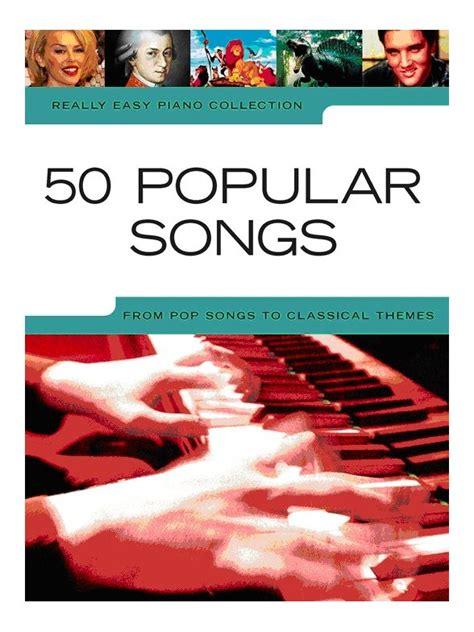 popular modern songs really easy piano 50 popular songs piano instrumental album sheet songbooks