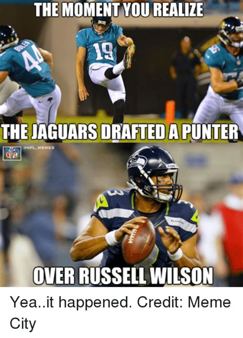 Jaguars Memes - the moment yourealize 13 the jaguars draftedapunter onflmemes over russell wilson yeait happened