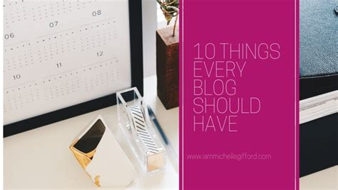 10 Things Every Successful Blog Should Have  I Am Michelle Gifford