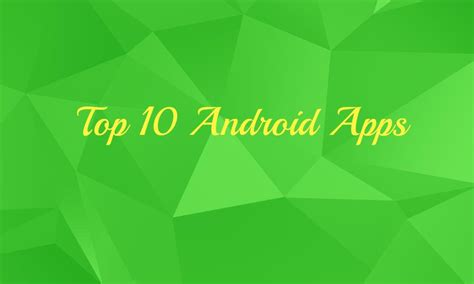 top 10 android top 10 android apps for august 2014