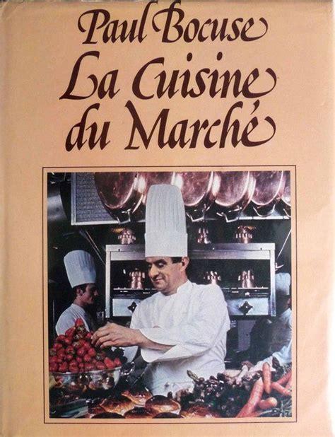 livre de cuisine paul bocuse la cuisine du marche 28 images la cuisine du marche la