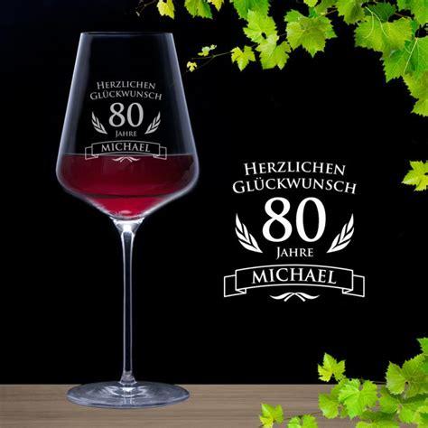 besinnliches zum 80 geburtstag weinglas zum 80 geburtstag rotweinglas mit pers 246 nlicher namensgravur