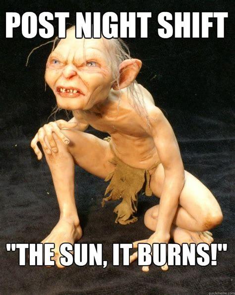 Night Shift Memes - post night shift quot the sun it burns quot dispatch funnies pinterest graveyards meme and humor