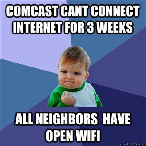 Comcast Meme - comcast cant connect internet for 3 weeks all neighbors have open wifi success kid quickmeme