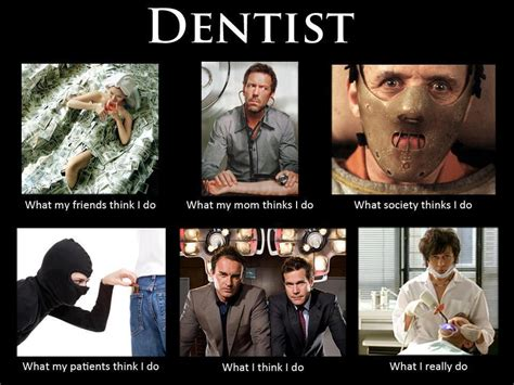 Dentist Meme - what my friends think i do what i actually do dentist what my friends think i do what i