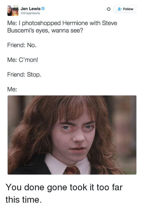 Steve Buscemi Eyes Meme - jen lewis athisjenlewis me l photoshopped hermione with steve buscemi s eyes wanna see friend