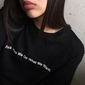 we do what we want quote girls fashion tumblr t shirt ...