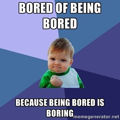 Bored Memes - 25 very funny bored memes pictures and photos of all the time