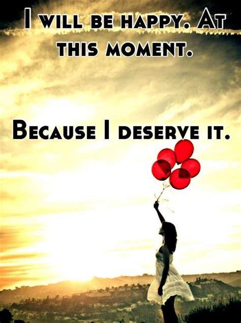 deserve   happy quotes happiness quotes