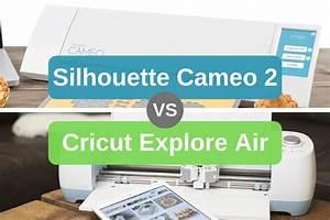 Silhouette Cameo 2 Vs Cricut Explore Air