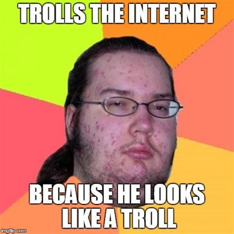Troll Internet Meme - butthurt dweller meme imgflip
