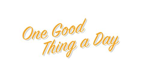 One Good Thing A Day €� Things Need To Change