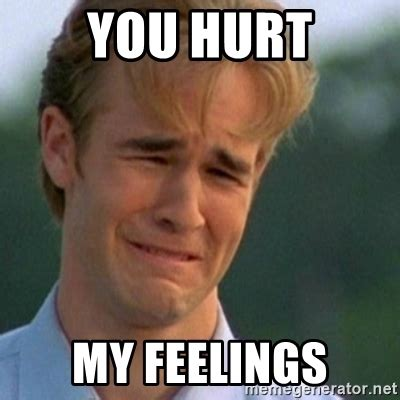 Feelings Meme - you hurt my feelings crying dawson meme generator