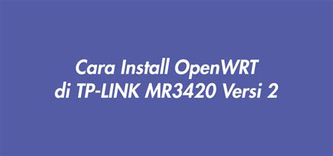 Installing openinstaller le firmware openwrt sur un routeur wihow to install openwrt on tp. Cara Install OpenWRT di TP-LINK MR3420 Versi 2 • Musa Amin