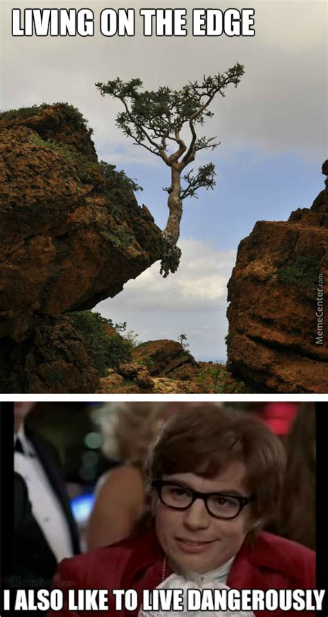 Living On The Edge Memes Best Collection Of Funny Living