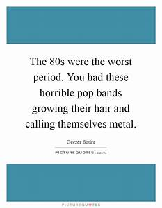 The 80s were th... Hair Bands Quotes