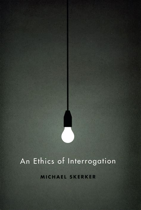 ethics  interrogation skerker