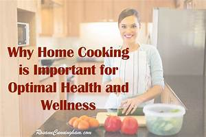 Why Home Cooking Is Important For Optimal Health And