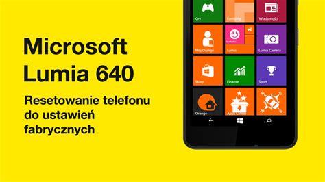 microsoft lumia 640 resetowanie telefonu do ustawień fabrycznych