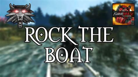 Don T Rock The Boat Game Youtube by Rock The Boat Witcher 3 Wild Hunt Glitch Gamefails