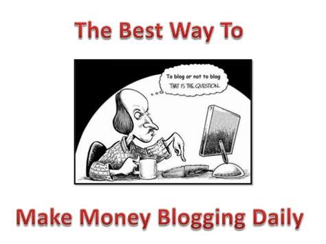 Best Way Make Money The Best Way To Make Money Blogging