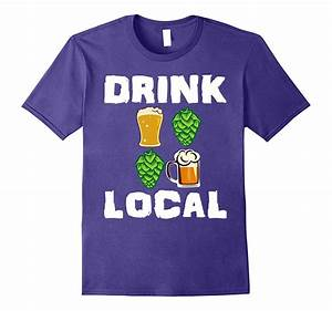 Drink Local Funny Craft Beer IPA Drinking Drunk Local ...