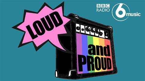 Loud & Proud On Bbc 6 Music
