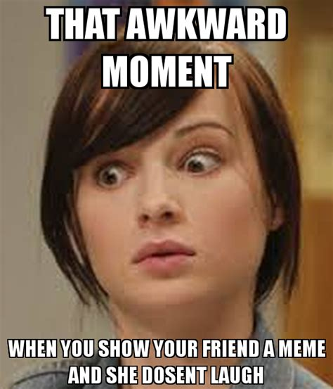 That Moment When Meme - that awkward moment when you show your friend a meme and she dosent laugh poster jhonnyenglish