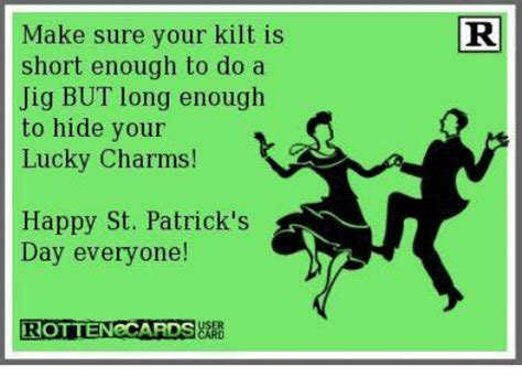 Happy St Patricks Day Meme - make sure your kilt is short enough to do a jig but long enough to hide your lucky charms happy