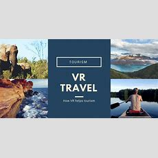 Vr Travel Doesn't Replace Real Travel  How It Helps Tourism