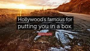 """Mickey Rourke Quote: """"Hollywood's famous for putting you ..."""