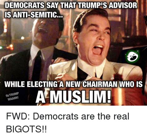 Anti Democrat Memes - democrats say that trumpisadvisor is anti semitic while electing a new chairman who is muslim