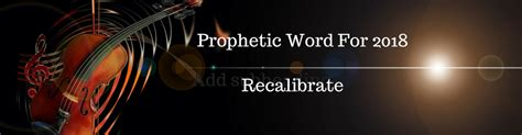 Prophetic Word For 2018 Recalibrate