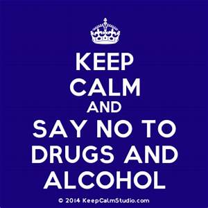 'Keep Calm and Say No To Drugs and Alcohol' design on t ...