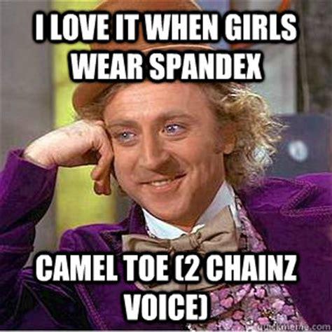 Spandex Meme - i love it when girls wear spandex camel toe 2 chainz voice condescending wonka quickmeme