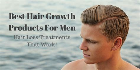 Best Hair Growth Products For Men - Hair Loss Treatments