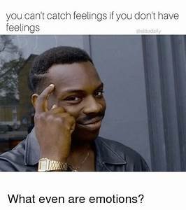 You Can't Catch Feelings if You Don't Have Feelings Elite ...