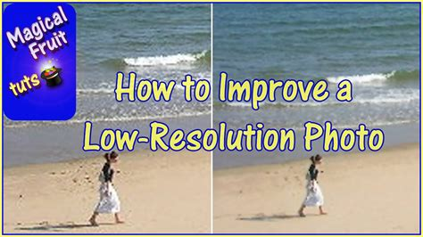 How To Improve A Low Resolution Photo Youtube