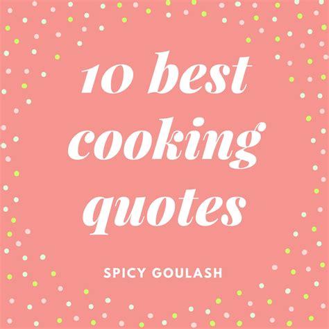 10 Best Cooking Quotes  Spicy Goulash. Rustic Kitchen Decor Diy. Kitchen Backsplash 6 X 6 Tile. Paint Kitchen Table. Kitchen Design Hashtags. Tiny Kitchen Ideas On A Budget. Kitchen Hood Overhang. Kitchen Furniture Benches. Kitchen Bathroom Showrooms Sydney