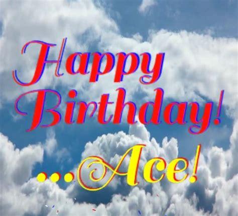 happy birthday ace  happy birthday ecards greeting