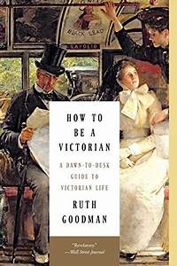 How To Be A Victorian  A Dawn