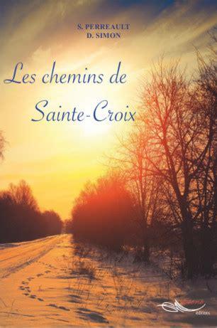 les chais de sainte croix les chemins de sainte croix de stéphanie perreault