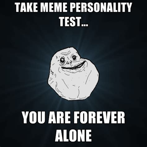 Personality Meme - take meme personality test you are forever alone create meme