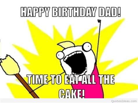 Dad Birthday Meme - happy birthday dad