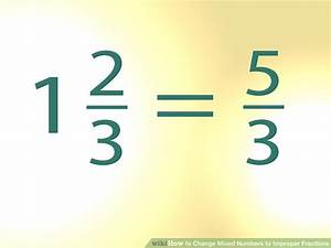 How to Change Mixed Numbers to Improper Fractions: 10 Steps